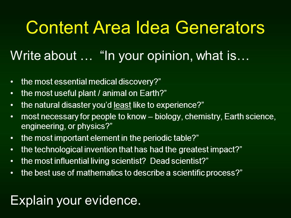 Content Area Idea Generators Write about … In your opinion, what is… the most essential medical discovery? the most useful plant / animal on Earth? th
