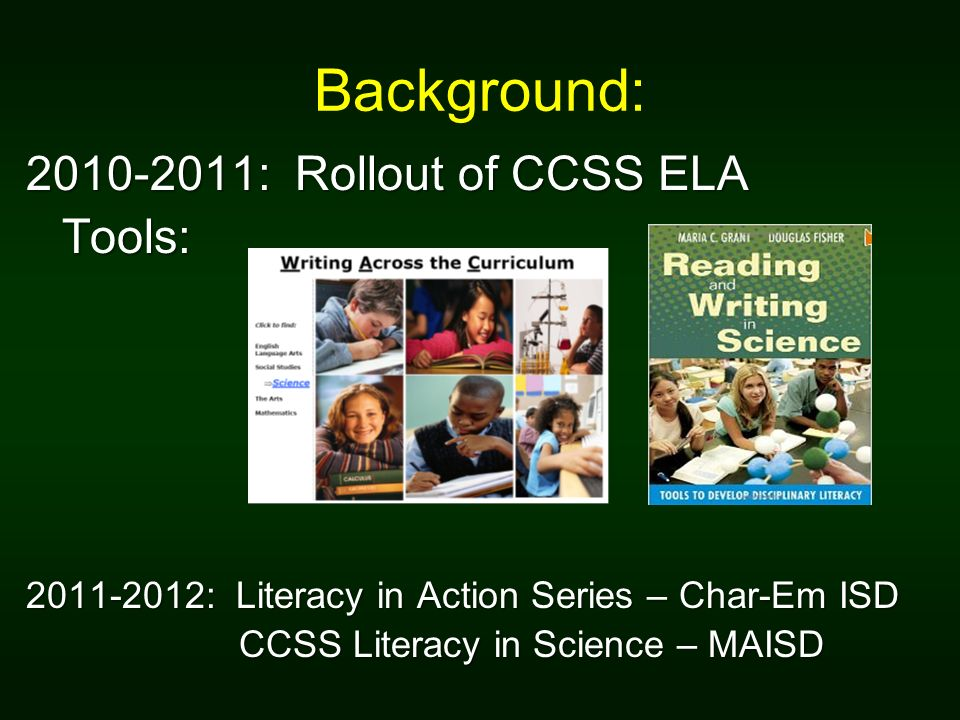 Background: : Rollout of CCSS ELA Tools: : Literacy in Action Series – Char-Em ISD CCSS Literacy in Science – MAISD CCSS Literacy in Science – MAISD