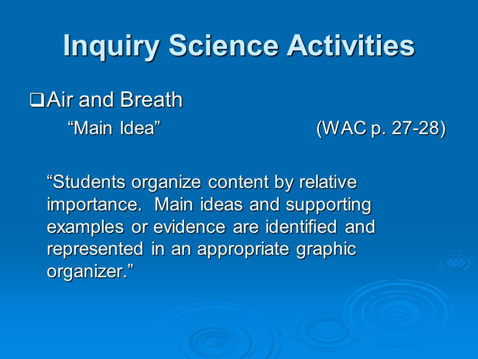 Inquiry Science Activities Air and Breath Air and Breath Main Idea (WAC p. 27-28) Students organize content by relative importance. Main ideas and sup
