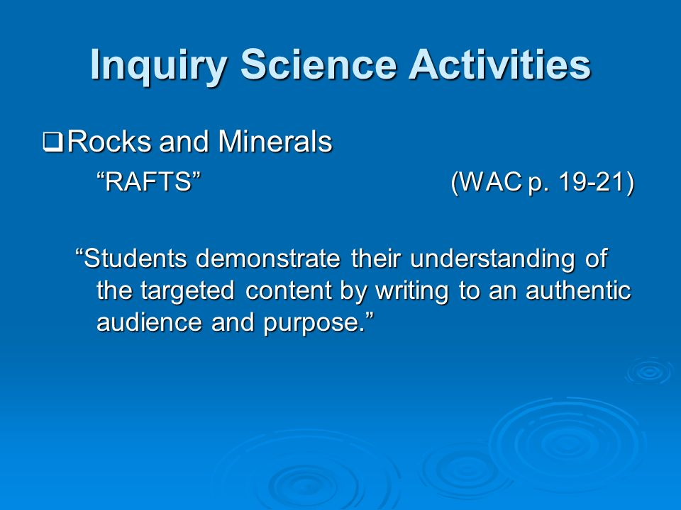 Inquiry Science Activities Rocks and Minerals Rocks and Minerals RAFTS (WAC p. 19-21) Students demonstrate their understanding of the targeted content
