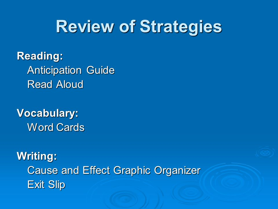 Review of Strategies Reading: Anticipation Guide Read Aloud Vocabulary: Word Cards Writing: Cause and Effect Graphic Organizer Exit Slip
