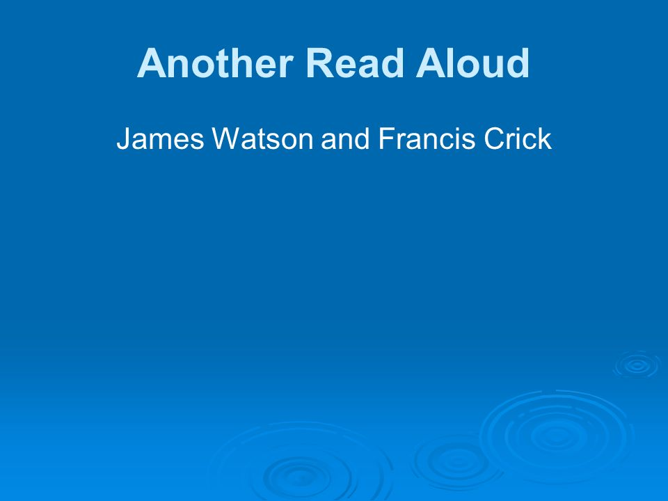 Another Read Aloud James Watson and Francis Crick