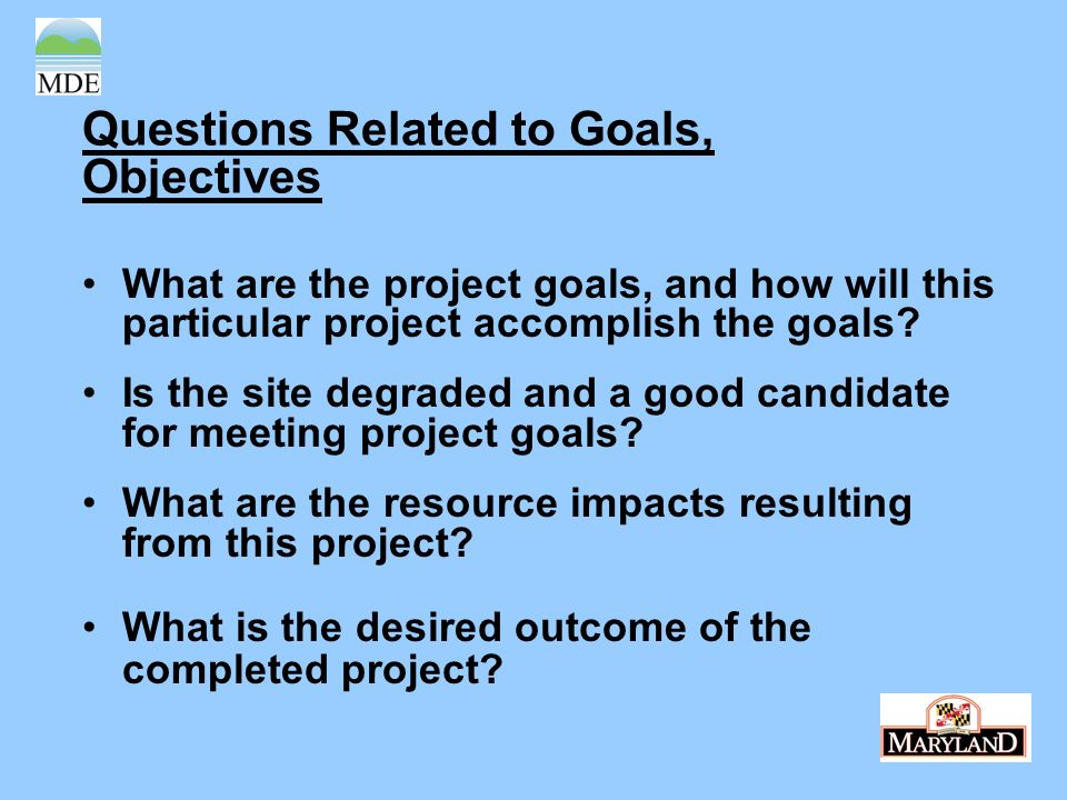 Questions Related to Goals, Objectives What are the project goals, and how will this particular project accomplish the goals.