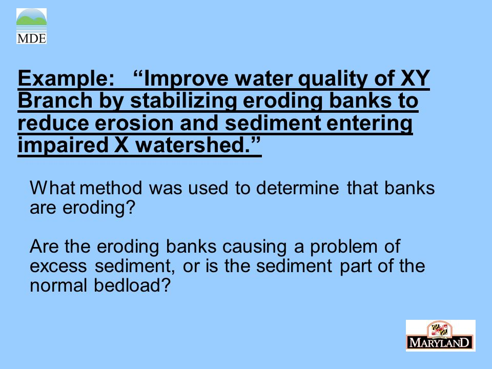 Example: Improve water quality of XY Branch by stabilizing eroding banks to reduce erosion and sediment entering impaired X watershed. What method was