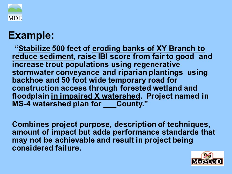 Example: Stabilize 500 feet of eroding banks of XY Branch to reduce sediment, raise IBI score from fair to good and increase trout populations using r