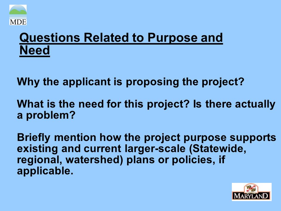 Questions Related to Purpose and Need Why the applicant is proposing the project.