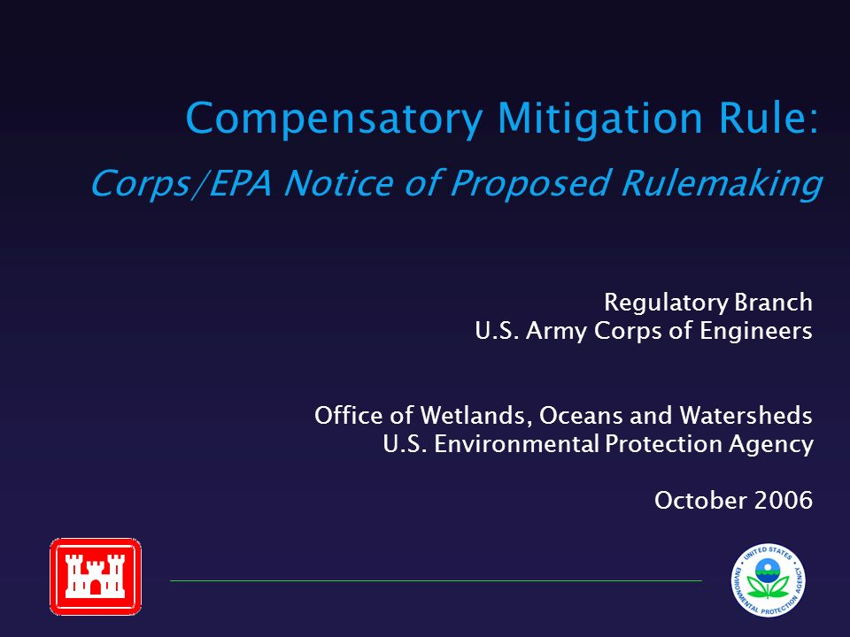 Compensatory Mitigation Rule: Corps/EPA Notice of Proposed Rulemaking Regulatory Branch U.S. Army Corps of Engineers Office of Wetlands, Oceans and Wa