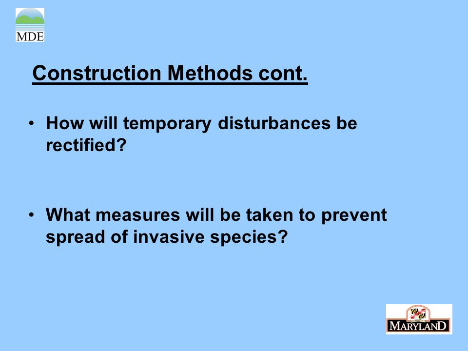 Construction Methods cont. How will temporary disturbances be rectified? What measures will be taken to prevent spread of invasive species?