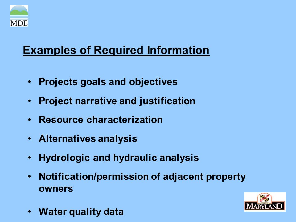 Examples of Required Information Projects goals and objectives Project narrative and justification Resource characterization Alternatives analysis Hyd