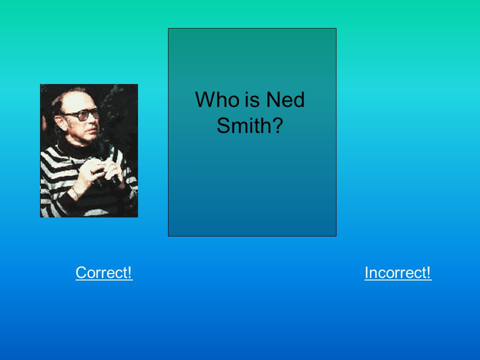 Who is Ned Smith Correct!Incorrect!