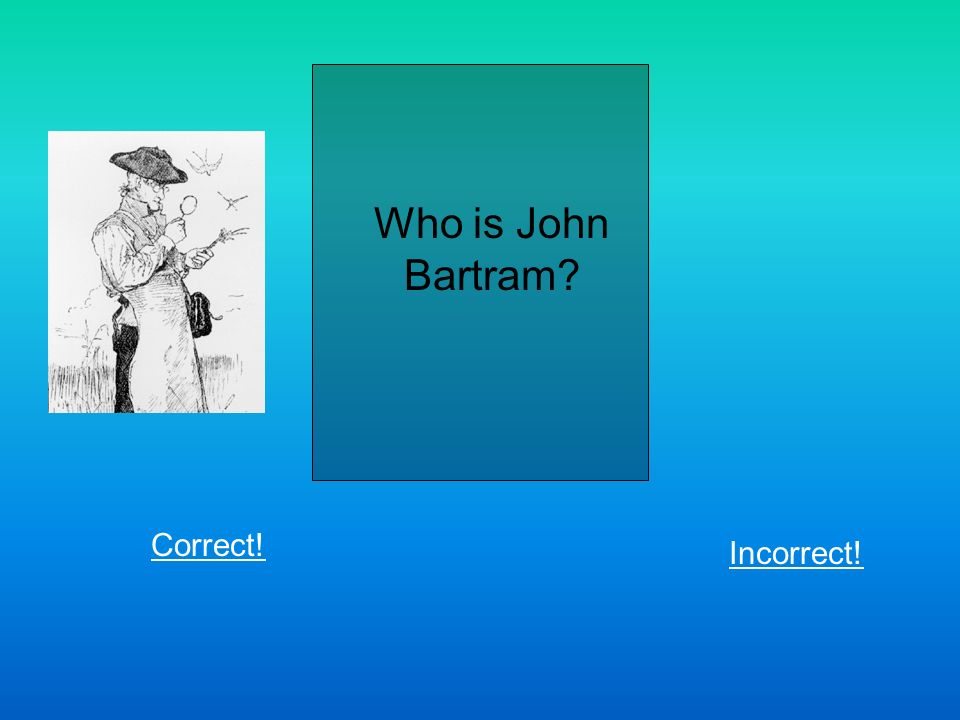 Who is John Bartram Correct! Incorrect!