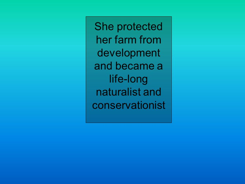 She protected her farm from development and became a life-long naturalist and conservationist