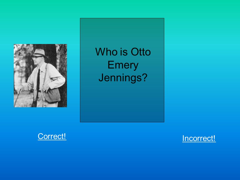 Who is Otto Emery Jennings Correct! Incorrect!