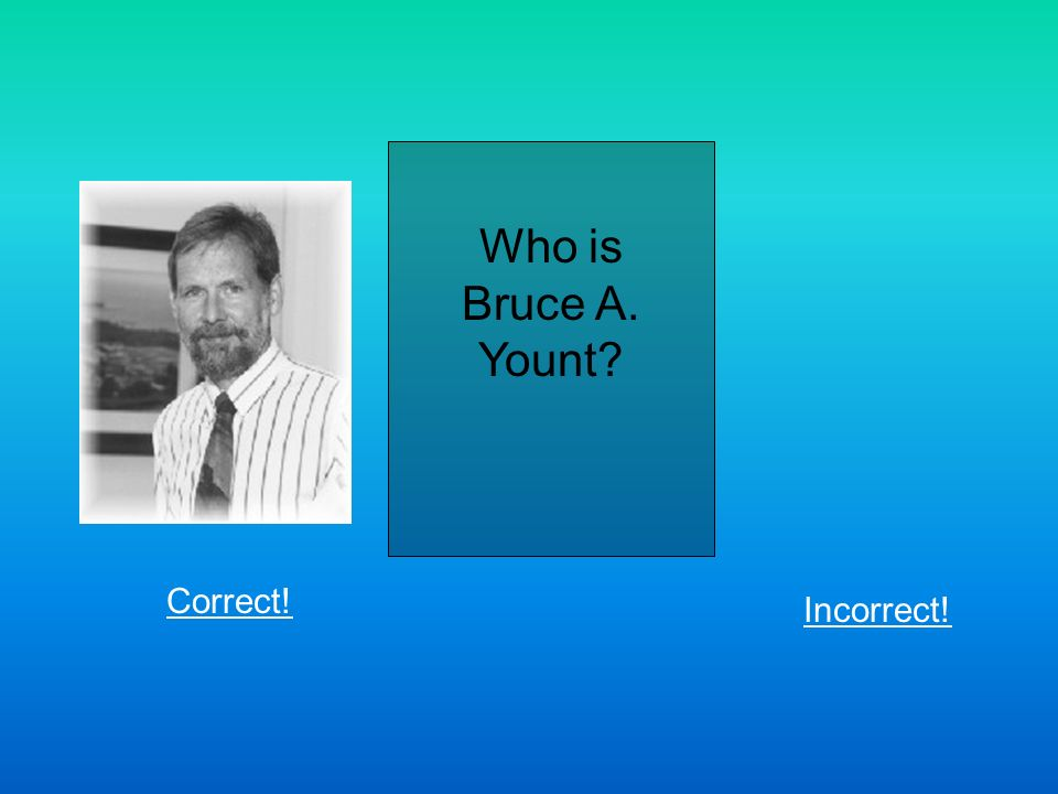 Who is Bruce A. Yount Correct! Incorrect!