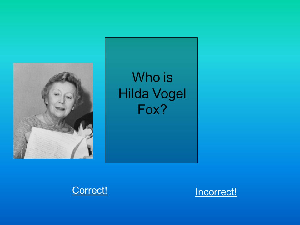 Who is Hilda Vogel Fox Correct! Incorrect!