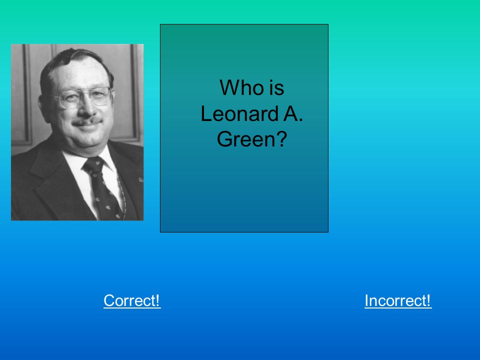 Who is Leonard A. Green Correct!Incorrect!