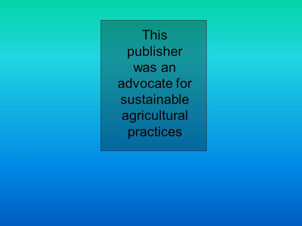 This publisher was an advocate for sustainable agricultural practices