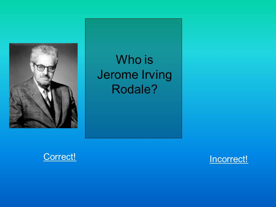 Who is Jerome Irving Rodale Correct! Incorrect!