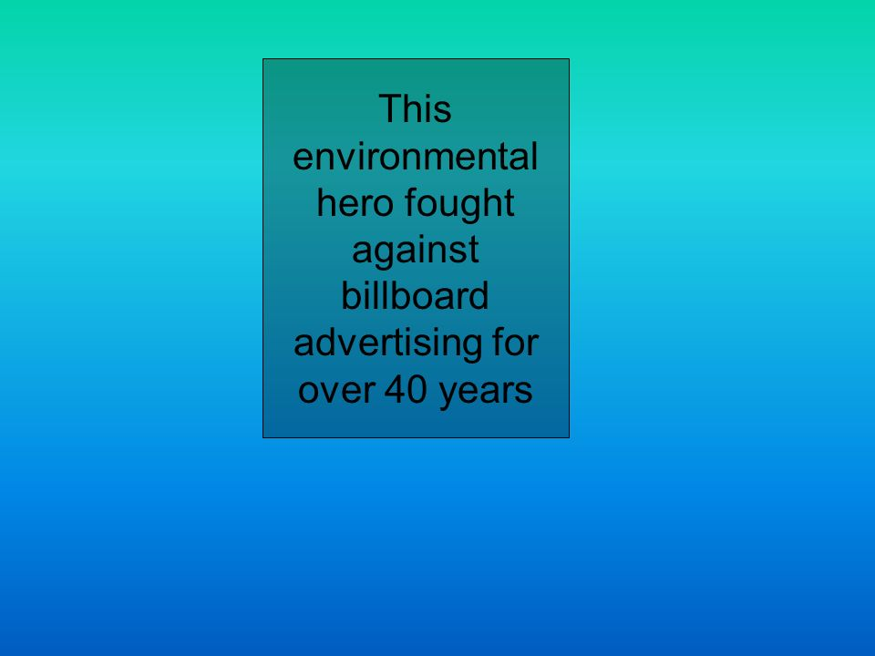 This environmental hero fought against billboard advertising for over 40 years