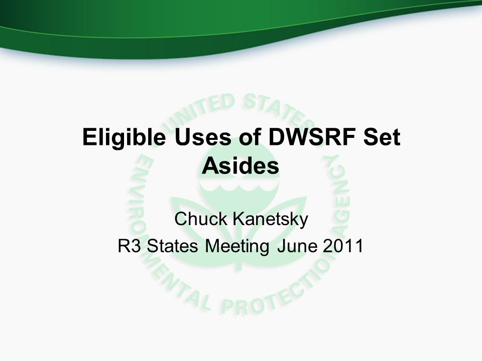 Eligible Uses of DWSRF Set Asides Chuck Kanetsky R3 States Meeting June 2011