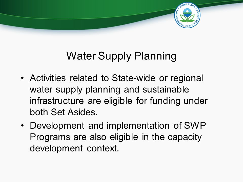 Water Supply Planning Activities related to State-wide or regional water supply planning and sustainable infrastructure are eligible for funding under both Set Asides.