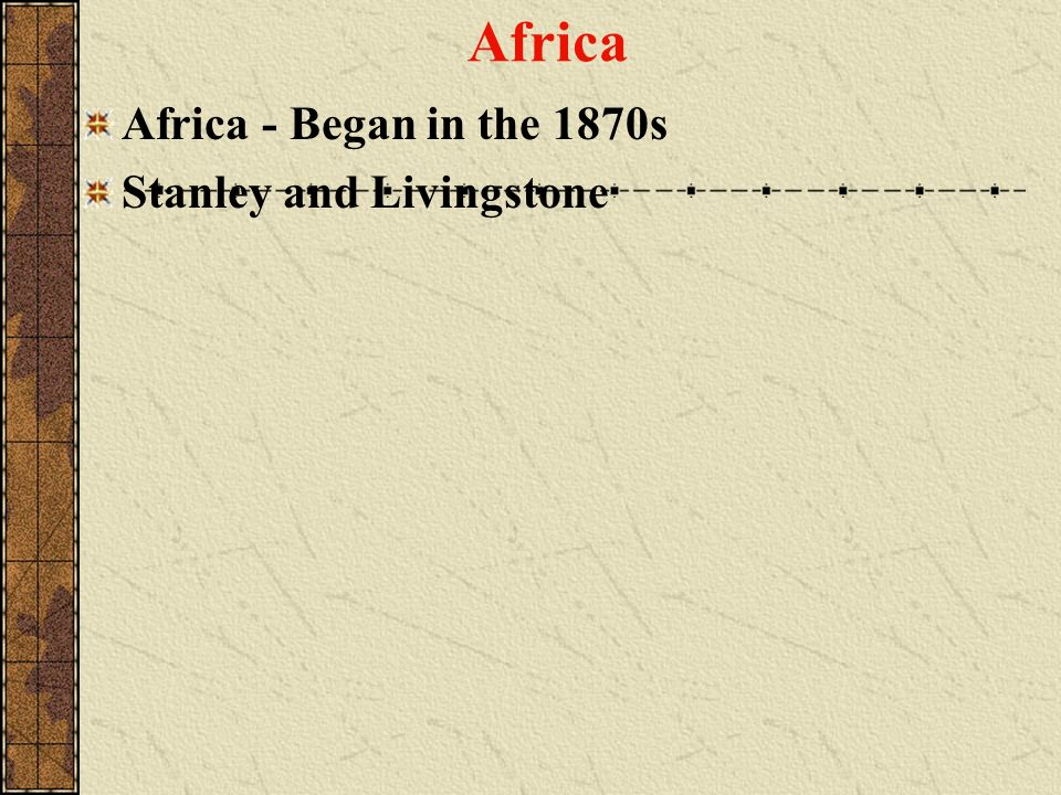 Africa Africa - Began in the 1870s Stanley and Livingstone