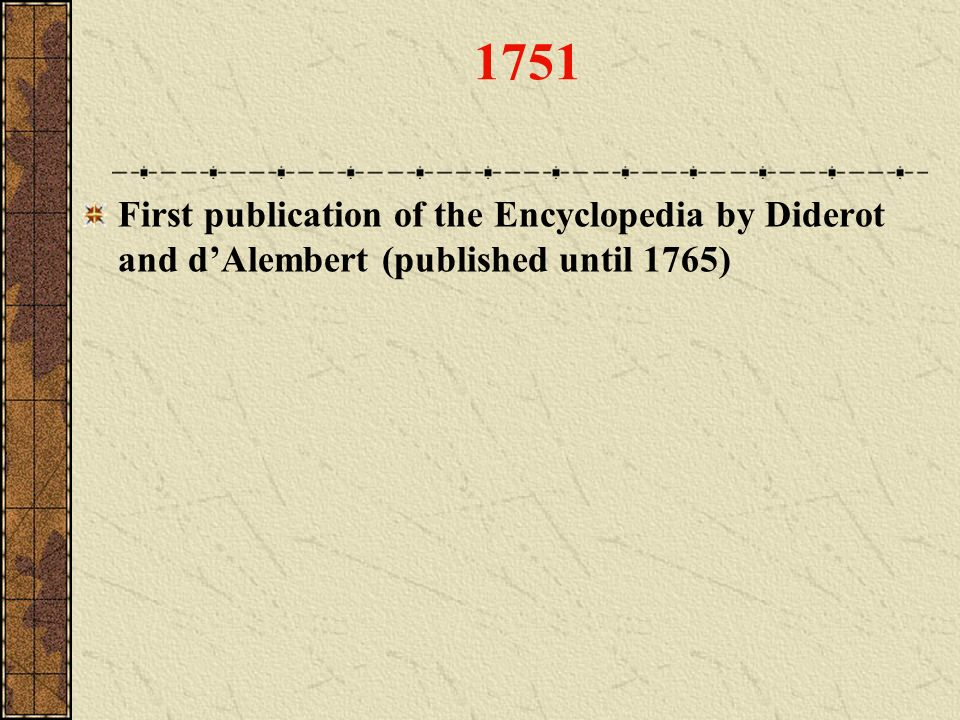 1751 First publication of the Encyclopedia by Diderot and dAlembert (published until 1765)