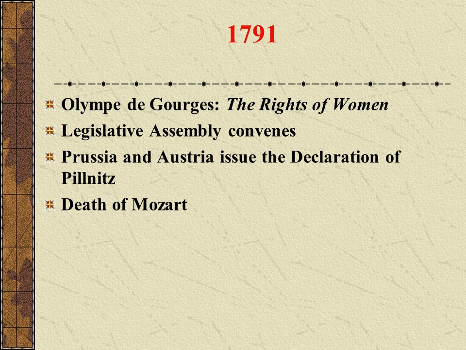 1791 Olympe de Gourges: The Rights of Women Legislative Assembly convenes Prussia and Austria issue the Declaration of Pillnitz Death of Mozart