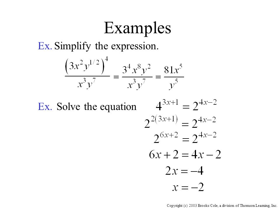 Copyright (c) 2003 Brooks/Cole, a division of Thomson Learning, Inc. Examples Ex.Simplify the expression. Ex.Solve the equation