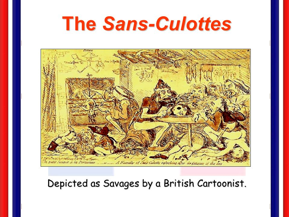 The Sans-Culottes: The Parisian Working Class Small shopkeepers. Small shopkeepers. Tradesmen. Tradesmen. Artisans. Artisans. They shared many of the