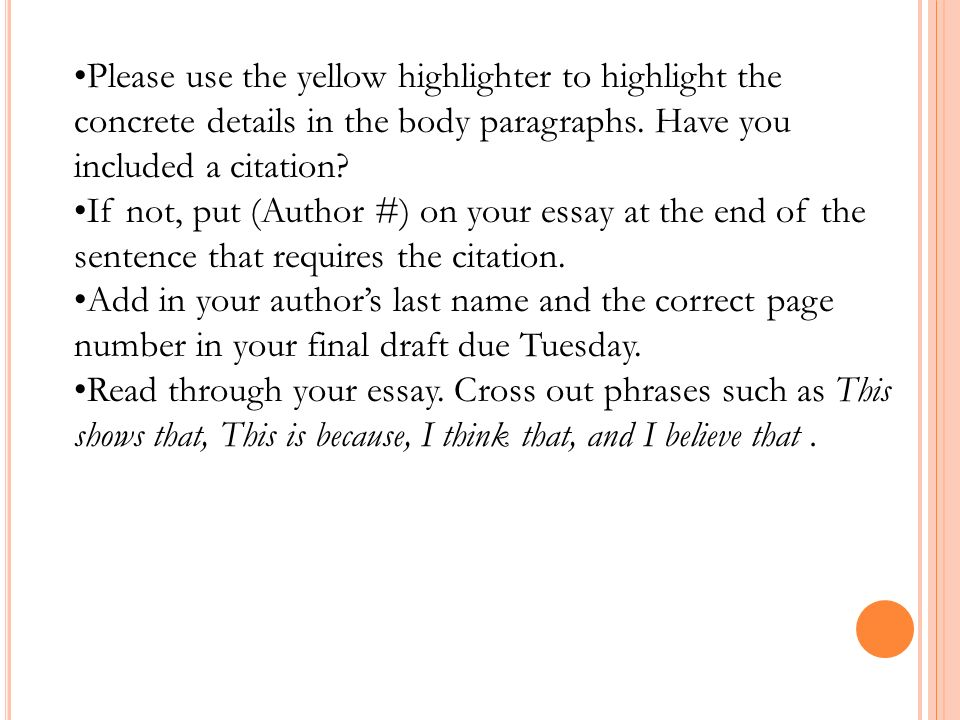 Please use the yellow highlighter to highlight the concrete details in the body paragraphs. Have you included a citation? If not, put (Author #) on yo