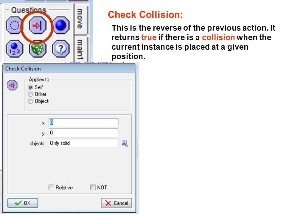 Check Collision: This is the reverse of the previous action. It returns true if there is a collision when the current instance is placed at a given po