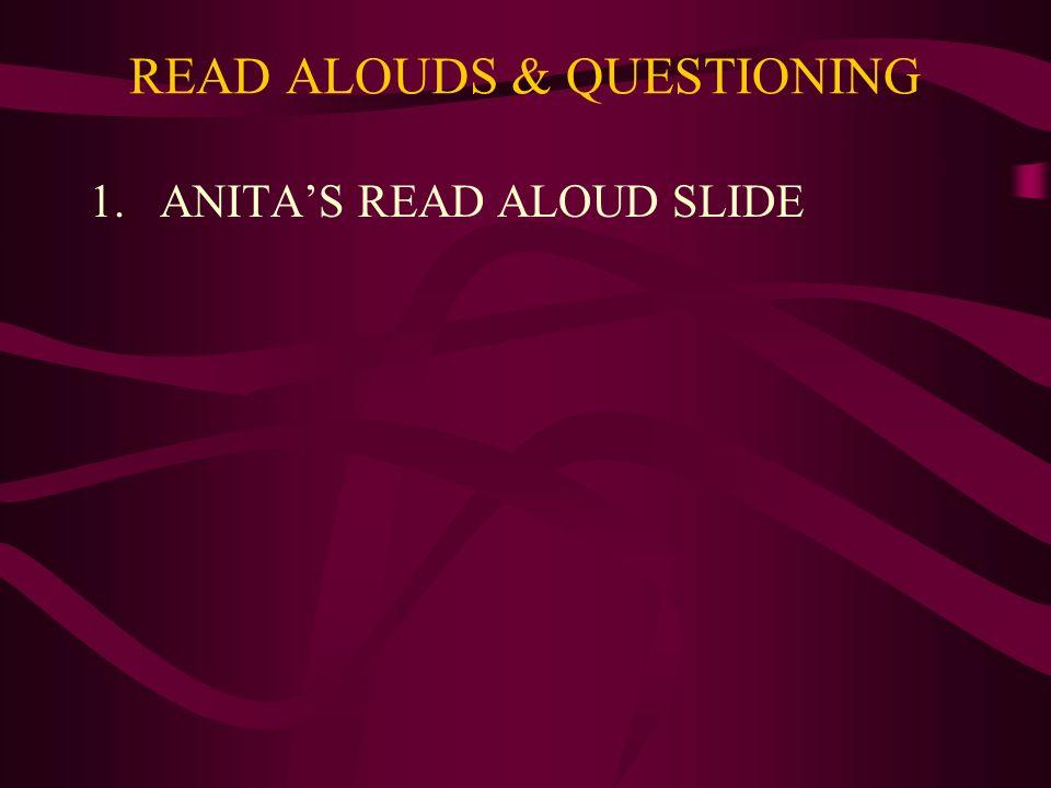 READ ALOUDS & QUESTIONING 1.ANITAS READ ALOUD SLIDE
