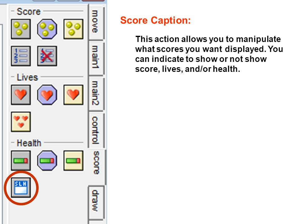 Score Caption: This action allows you to manipulate what scores you want displayed.