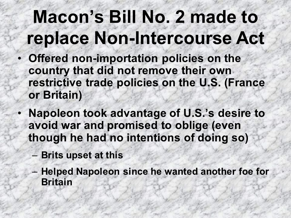 Macons Bill No. 2 made to replace Non-Intercourse Act Offered non-importation policies on the country that did not remove their own restrictive trade