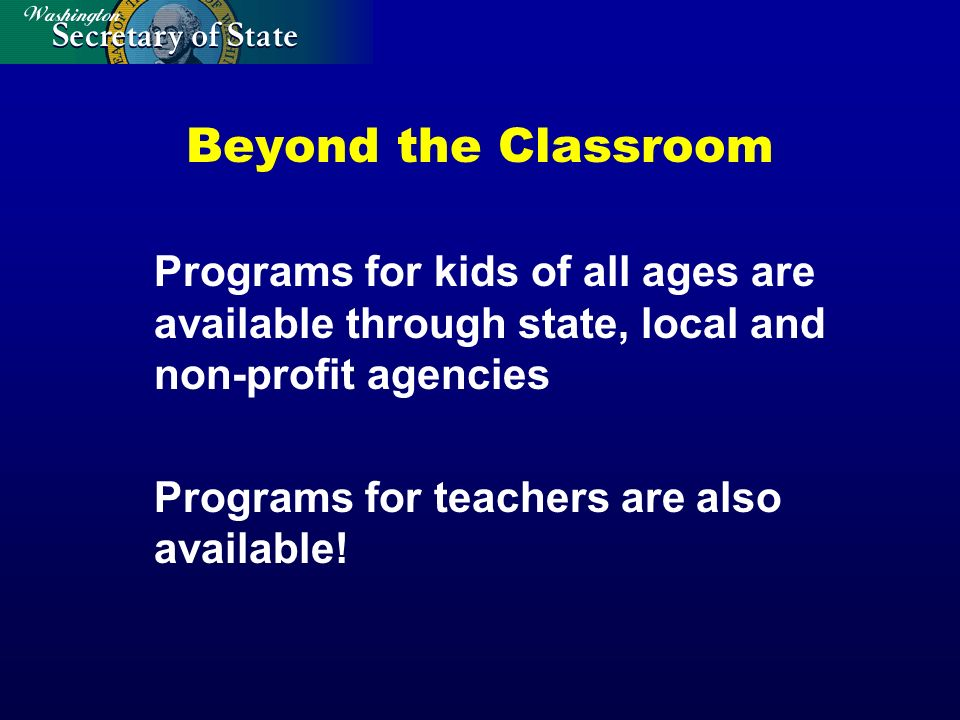 Beyond the Classroom Programs for kids of all ages are available through state, local and non-profit agencies Programs for teachers are also available!