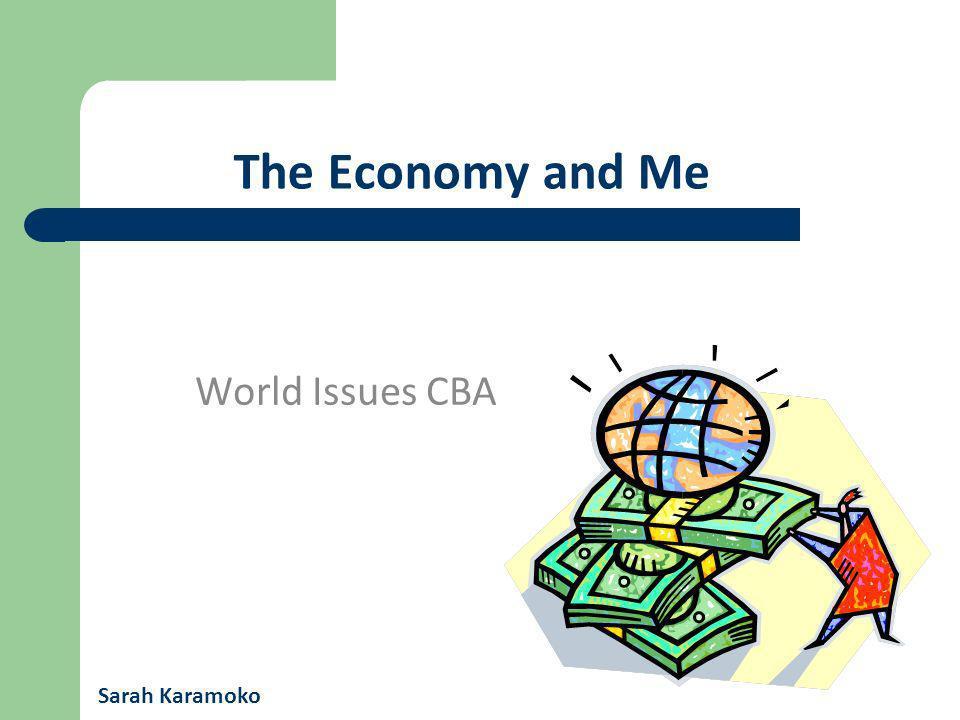 The Economy and Me World Issues CBA Sarah Karamoko