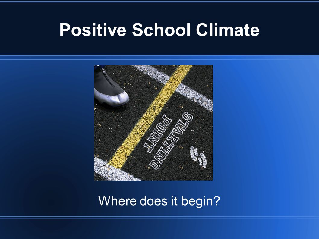 Positive School Climate Where does it begin?