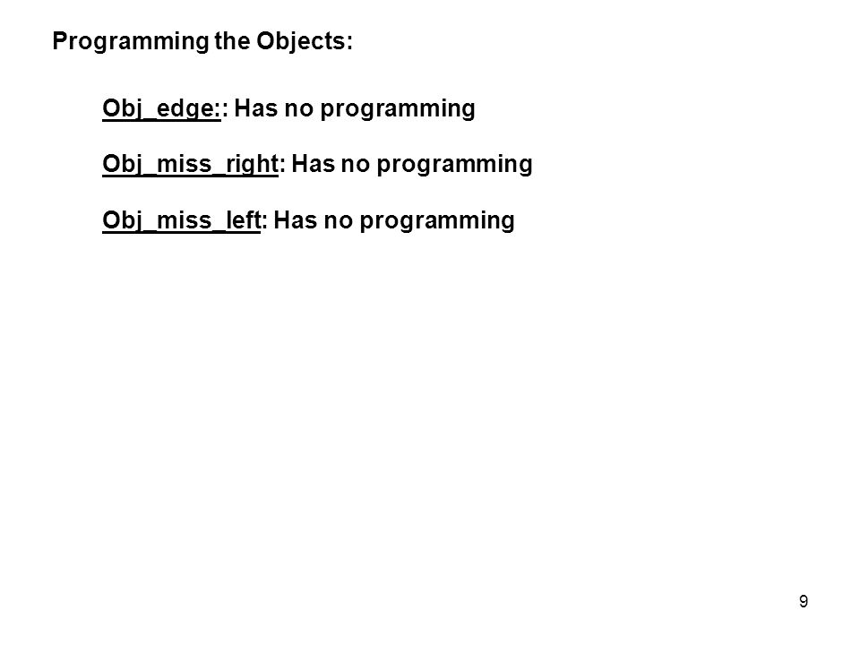 Programming the Objects: Obj_edge:: Has no programming Obj_miss_right: Has no programming Obj_miss_left: Has no programming 9