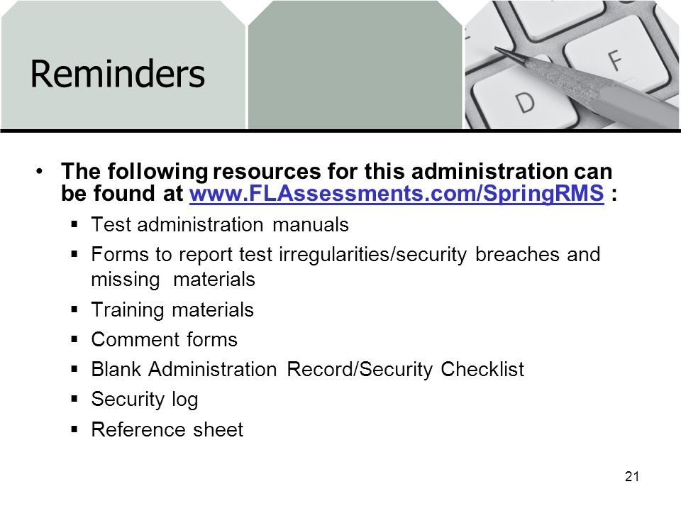 Reminders The following resources for this administration can be found at www.FLAssessments.com/SpringRMS :www.FLAssessments.com/SpringRMS Test admini