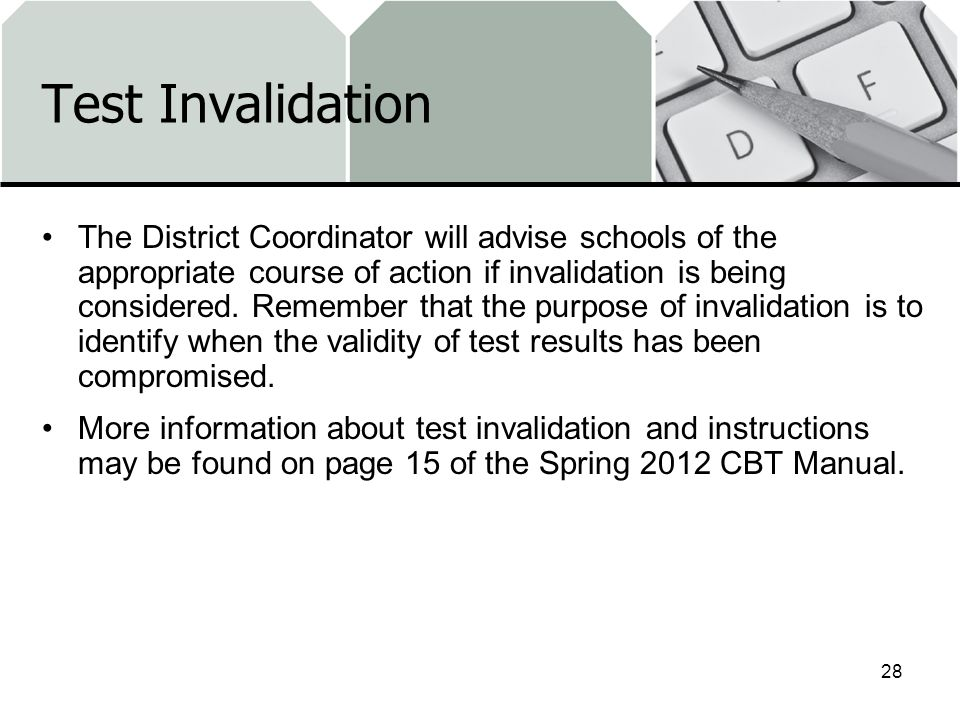 Test Invalidation The District Coordinator will advise schools of the appropriate course of action if invalidation is being considered. Remember that