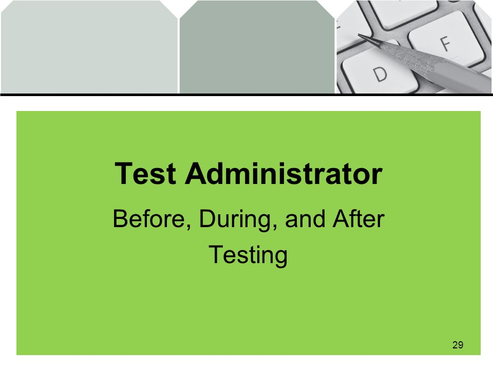 Test Administrator Before, During, and After Testing 29