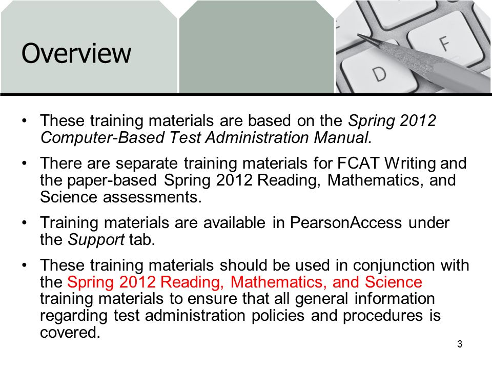 Overview These training materials are based on the Spring 2012 Computer-Based Test Administration Manual. There are separate training materials for FC