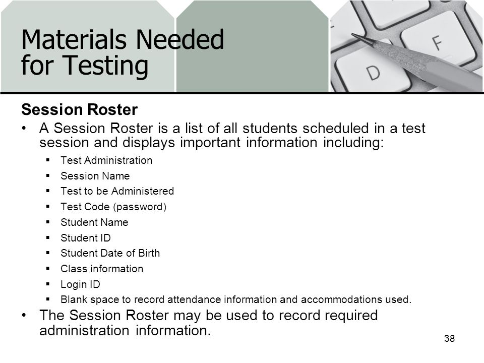 Materials Needed for Testing Session Roster A Session Roster is a list of all students scheduled in a test session and displays important information