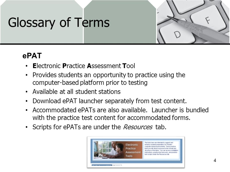 Glossary of Terms ePAT Electronic Practice Assessment Tool Provides students an opportunity to practice using the computer-based platform prior to tes