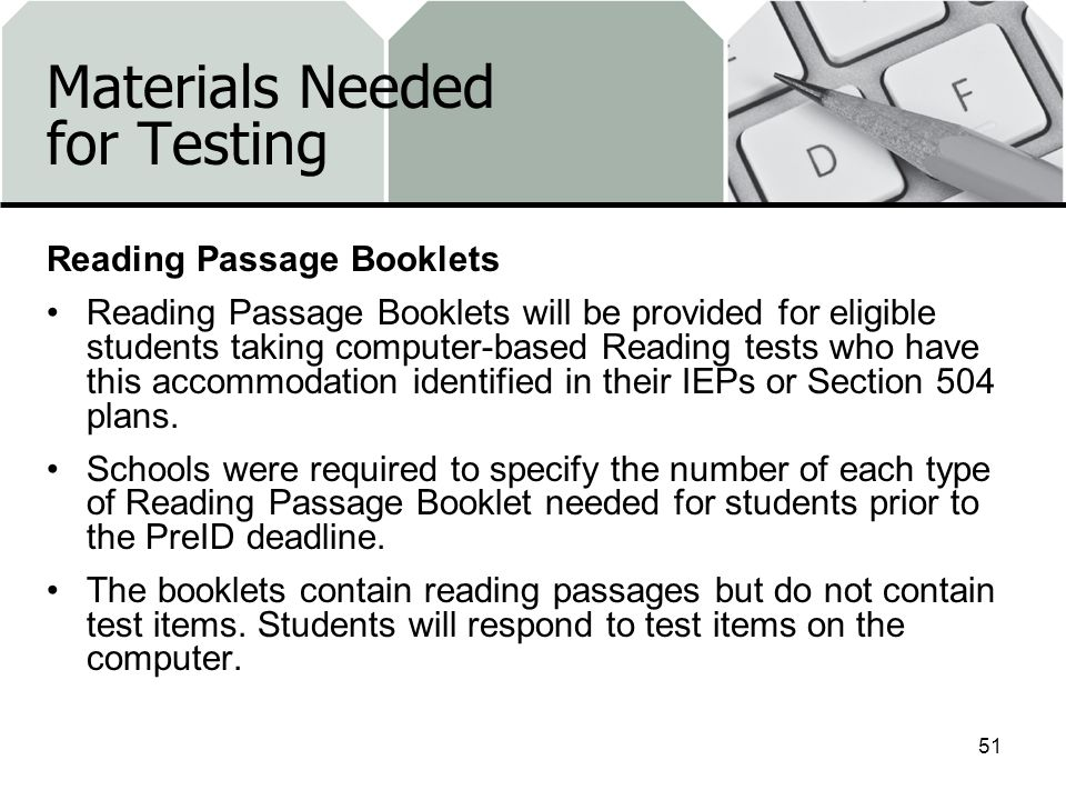 Materials Needed for Testing Reading Passage Booklets Reading Passage Booklets will be provided for eligible students taking computer-based Reading te