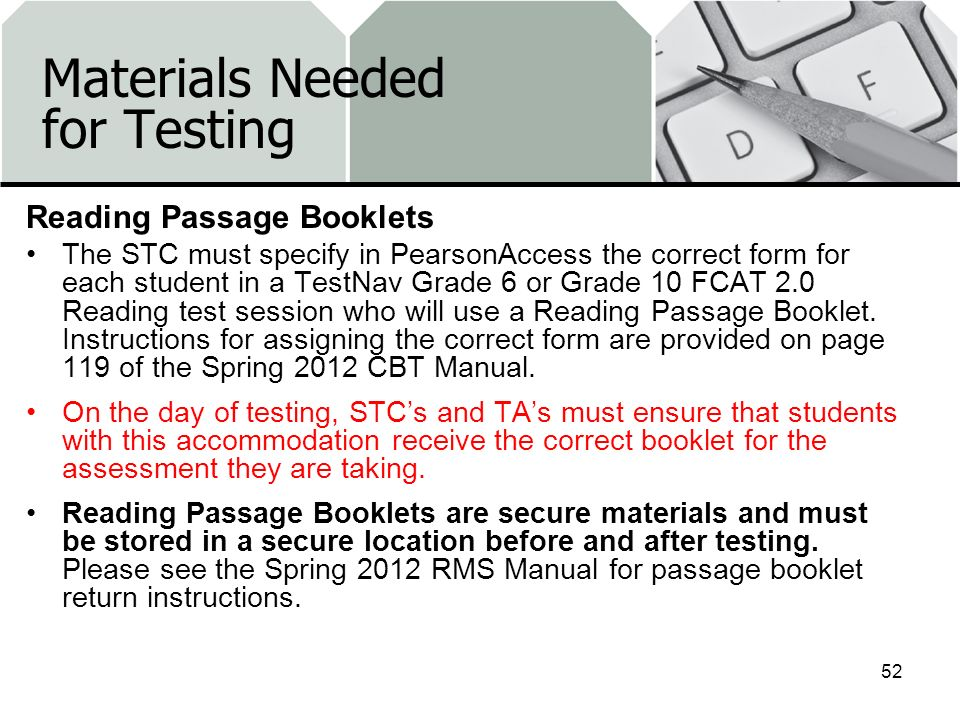 Materials Needed for Testing Reading Passage Booklets The STC must specify in PearsonAccess the correct form for each student in a TestNav Grade 6 or