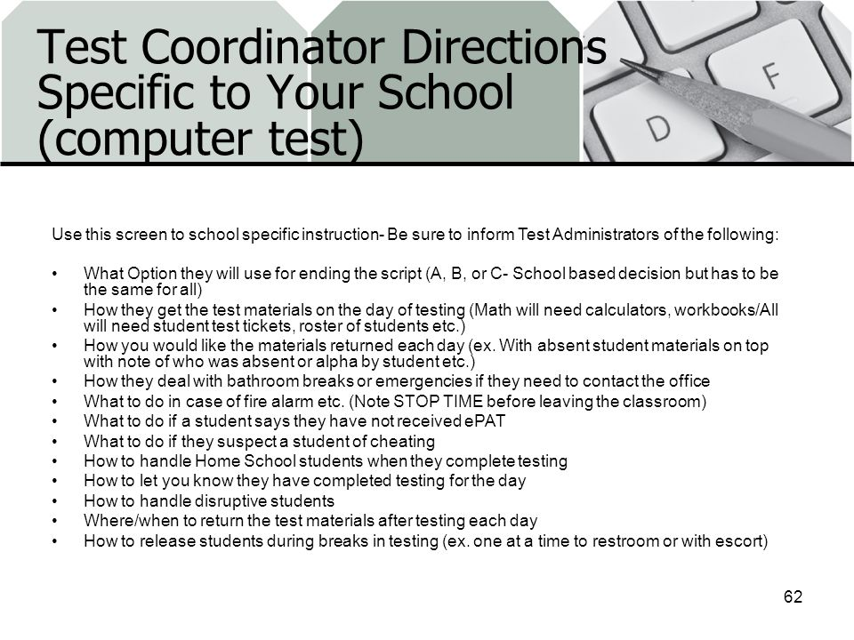 Test Coordinator Directions Specific to Your School (computer test) 62 Use this screen to school specific instruction- Be sure to inform Test Administ