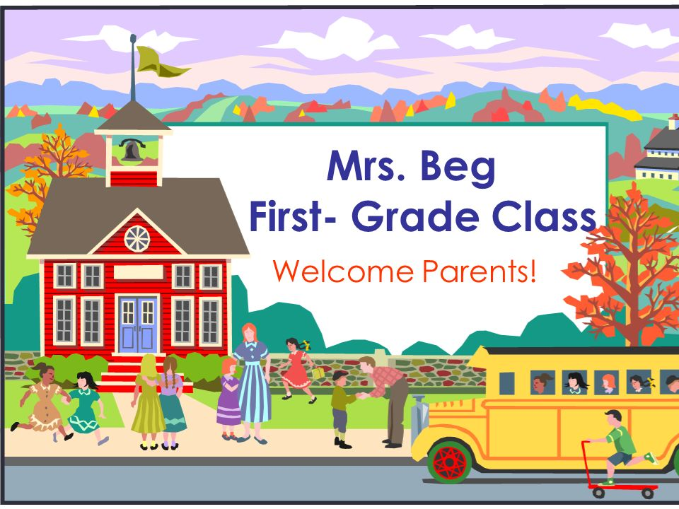 Welcome to First Grade.I will introduce you to our grade and to our classroom.