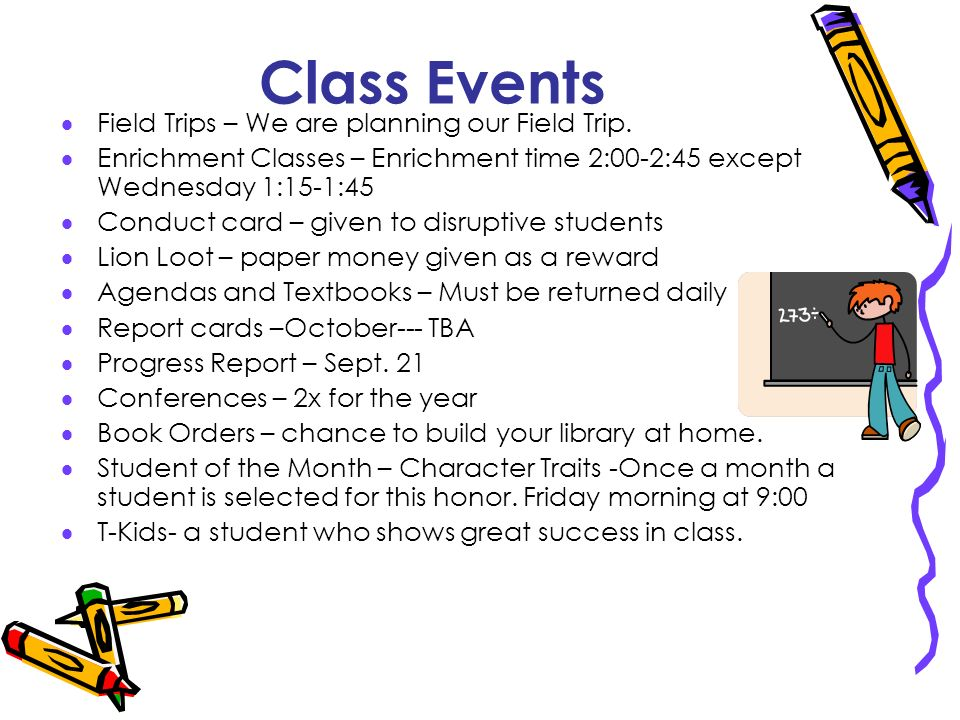 Class Events Field Trips – We are planning our Field Trip. Enrichment Classes – Enrichment time 2:00-2:45 except Wednesday 1:15-1:45 Conduct card – gi